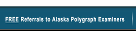 Free Referrals to Alaska Polygraph Examiners